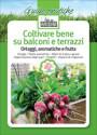 COLTIVARE BENE SU BALCONI E TERRAZZI<br>Ortaggi, aromatiche e frutta