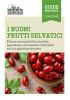 I BUONI FRUTTI SELVATICI<br>Piante commestibili e insolite, spontanee o facilmente coltivabili